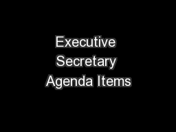 Executive Secretary Agenda Items