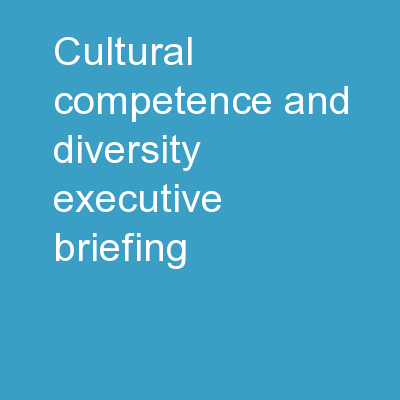 Cultural Competence and Diversity: Executive Briefing