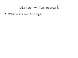 Starter – Homework What were our findings?
