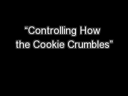 �Controlling How the Cookie Crumbles�