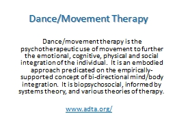 Dance/Movement Therapy Dance/movement therapy is the psychotherapeutic use of movement to further t