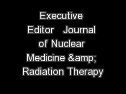 Executive Editor�� Journal of Nuclear Medicine & Radiation Therapy