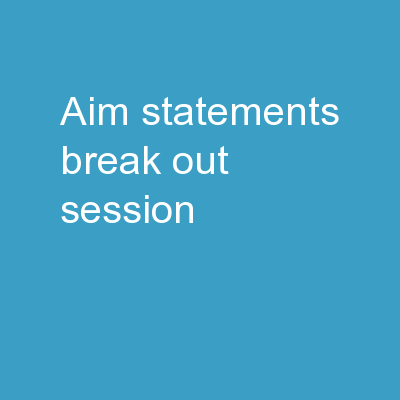 Aim Statements (Break-out Session)