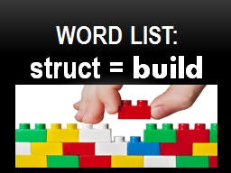 Word List:  struct  =  build