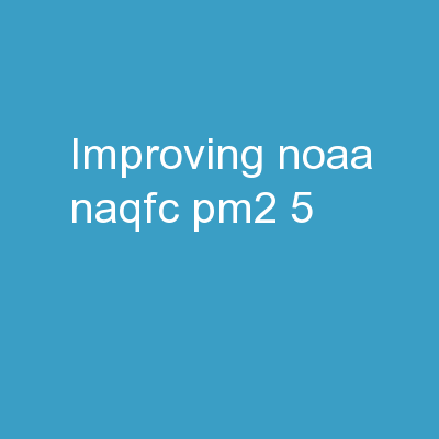 Improving NOAA  NAQFC PM2.5