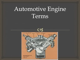 Automotive Engine Terms Name as many parts to an engine that you can