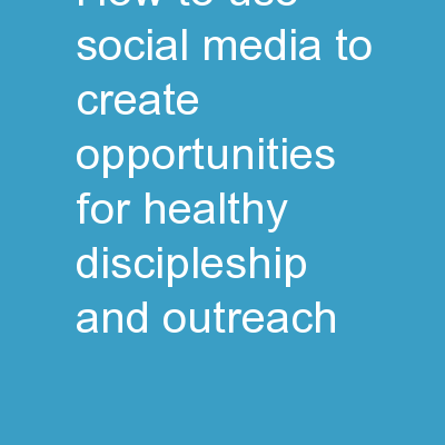 How To Use Social Media To Create Opportunities For Healthy Discipleship and Outreach
