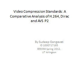 Video Compression Standards : A Comparative Analysis of H.264, Dirac and AVS P2 PowerPoint PPT Presentation