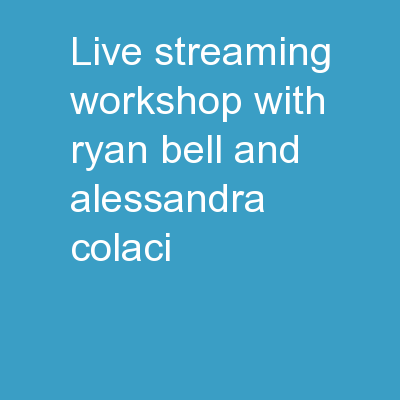 Live streaming workshop with Ryan Bell and Alessandra Colaci