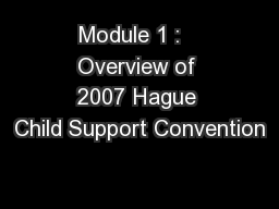 Module 1 :   Overview of 2007 Hague Child Support Convention
