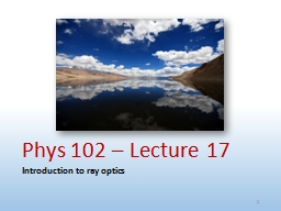 Phys 102 – Lecture 17 Introduction to ray optics