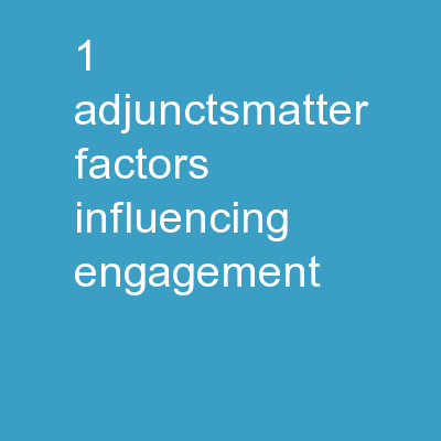 1 #AdjunctsMatter: Factors Influencing Engagement