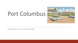 Port Columbus National Aviation History PowerPoint PPT Presentation