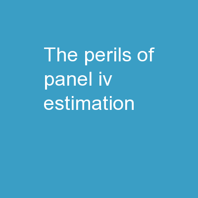 The Perils of Panel IV  Estimation: PowerPoint PPT Presentation