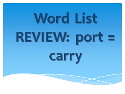 Word  List REVIEW:  port = carry