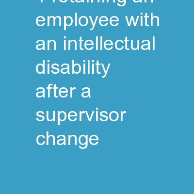1 Retaining an Employee with an Intellectual Disability After a Supervisor Change