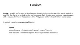 Cookies Cookie  :- A cookie is often used to identify a user. A cookie is often used to identi