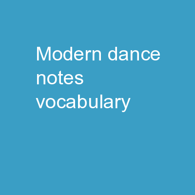 Modern Dance Notes Vocabulary PowerPoint PPT Presentation