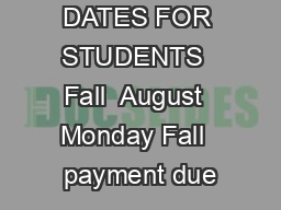IMPORTANT DATES FOR STUDENTS  Fall  August  Monday Fall  payment due