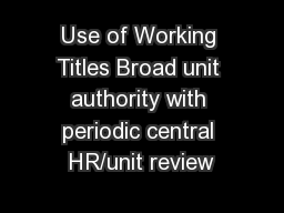 Use of Working Titles Broad unit authority with periodic central HR/unit review