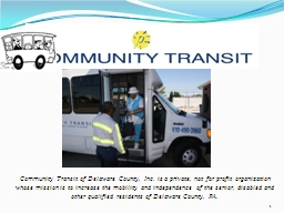 1 1 Community Transit of Delaware County, Inc. is a private, not for profit organization whose miss