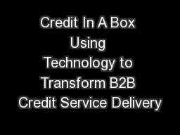 Credit In A Box Using Technology to Transform B2B Credit Service Delivery