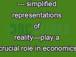 Why models? --- simplified representations of reality—play a crucial role in economics