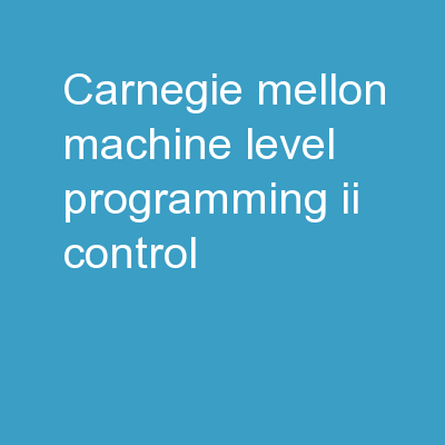 Carnegie Mellon Machine-Level Programming II: Control