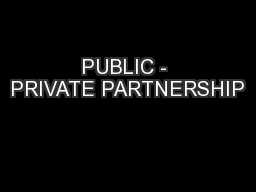 PUBLIC - PRIVATE PARTNERSHIP PowerPoint PPT Presentation