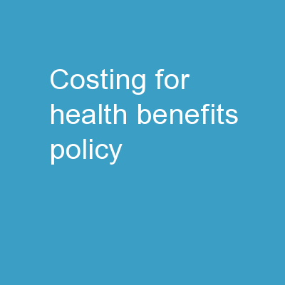 Costing for Health  Benefits Policy