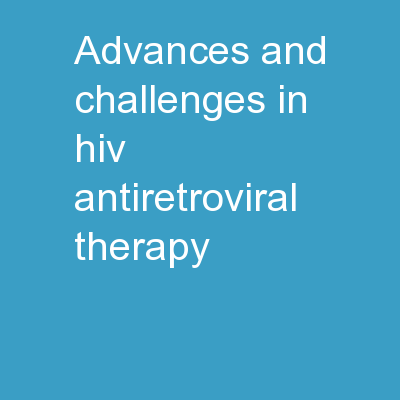 Advances and Challenges in HIV Antiretroviral Therapy
