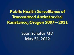 Public Health Surveillance of Transmitted Antiretroviral Resistance, Oregon 2007 – 2011 PowerPoint PPT Presentation
