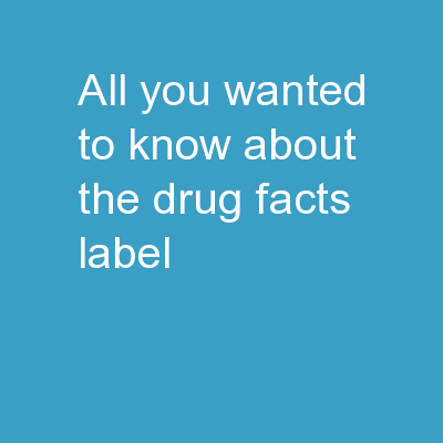All You Wanted to Know About the Drug FactS Label PowerPoint PPT Presentation
