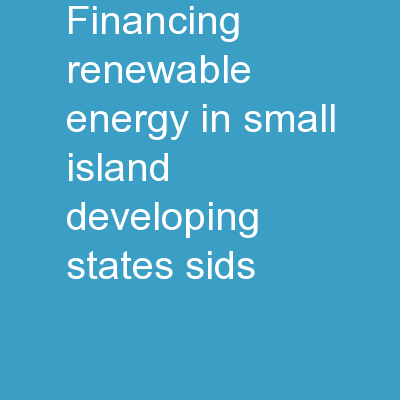 Financing renewable energy in small island developing states (SIDS) PowerPoint PPT Presentation