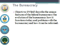The Bureaucracy Objective: SWBAT describe the unique features of the federal bureaucracy; the evolu