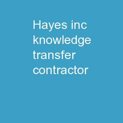 Hayes, Inc. Knowledge Transfer Contractor