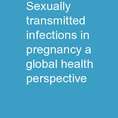 Sexually transmitted infections in pregnancy, a global health perspective