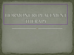 HORMONE REPLACEMENT THERAPY PowerPoint PPT Presentation