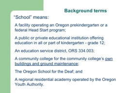 Background terms A facility operating an Oregon prekindergarten or a federal Head Start program;