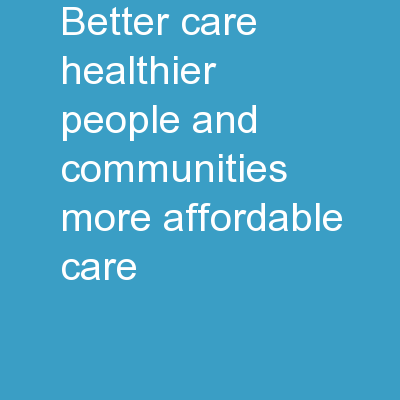 Better  Care, Healthier People and Communities, More Affordable Care: PowerPoint PPT Presentation