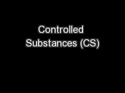 Controlled Substances (CS)