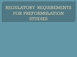 REGULATORY REQUIREMENTS FOR PREFORMULATION STUDIES