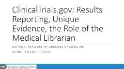 ClinicalTrials.gov: Results Reporting, Unique Evidence, the Role of the Medical Librarian