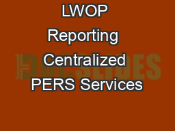 LWOP Reporting  Centralized PERS Services