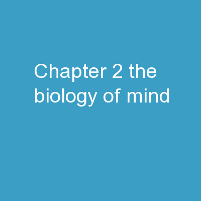 CHAPTER 2 The Biology of Mind