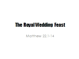 The Royal Wedding Feast Matthew 22.1-14