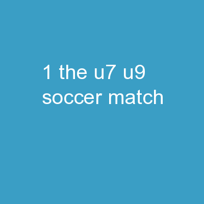 1 The U7-U9 Soccer Match