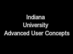 Indiana University Advanced User Concepts