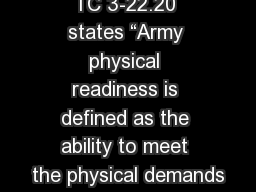 "TC 3-22.20 states ""Army physical readiness is defined as the ability to meet the physical demands"