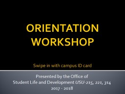 ORIENTATION WORKSHOP Swipe in with campus ID card